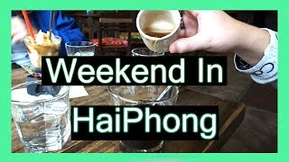 Weekend in Hai Phong - Vietnam