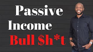 The Passive Income Myth - 5 Things You Need To Know (Why Most NEVER Hit Their Passive Income Goals)