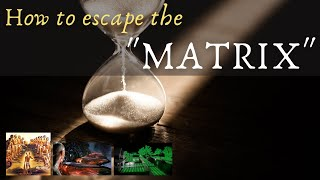 "How to escape the ""Matrix"""