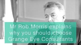 Mr Rob Morris explains why you should choose Grange Eye Consultants