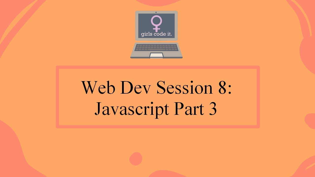 Web Dev Session 8: Javascript Part 3