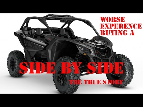 Worse Experience Buying A Side By Side / True Story!!