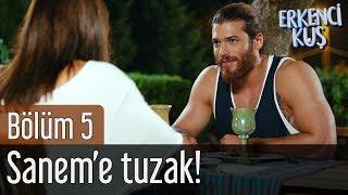 Erkenci Kuş 5. Bölüm - Sanem'e Tuzak!