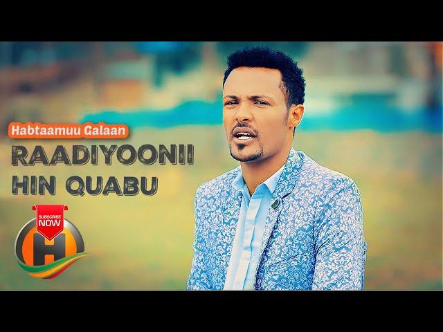 Habtaamuu Galaan - Raadiyoonii Hin Quabu - New Ethiopian Oromo Music 2021 (Official Video)