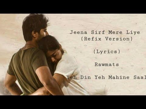 Jeena Sirf Mere Liye Ye Din Ye Mahine Saal Refix Version Lyrics Krishna Singh Rawmats Youtube