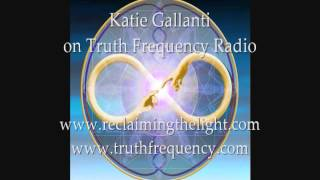 Katie Gallanti/Truth Frequency Radio - Entities and Dark Energy