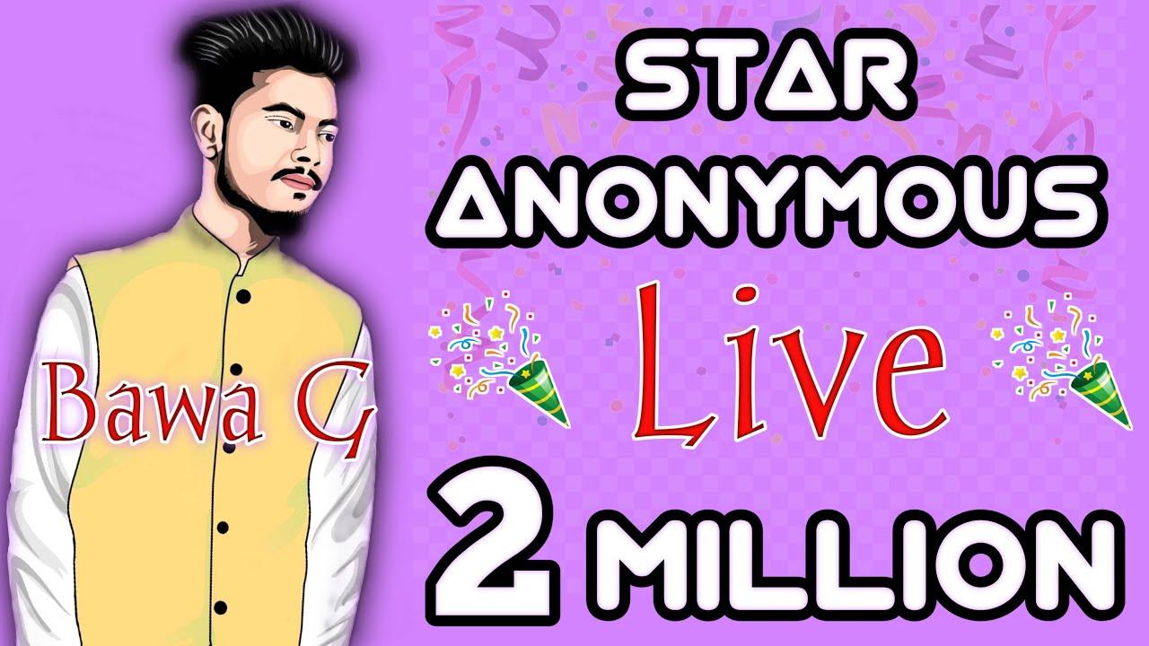 LIVE 2 MILLION - STAR ANONYMOUS