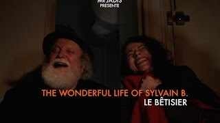 THE WONDERFUL LIFE OF SYLVAIN B. - Le Bêtisier