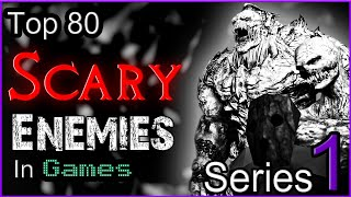 Top 80 Scary Enemies In Games [SERIES  1]