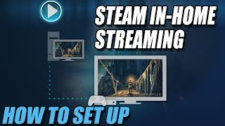 How To Set Up Steam In-home Streaming | Stream Your Steam Games To Another Pc!