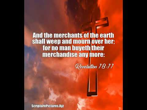 Revelation 18:11: And the merchants of the earth shall weep and mour...