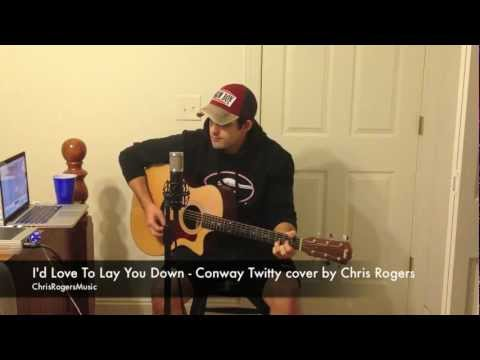 I'd Love To Lay You Down - Conway Twitty cover by Chris Rogers