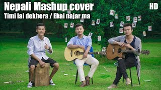 Timilai Dekhera Himal Haseko | Ekai Najar Ma | Nepali Song Mashup Cover 2017