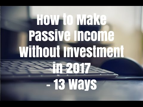 How to Make Passive Income Without Investment in 2017 - 13 W