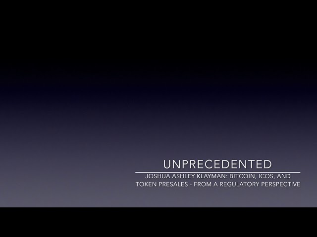 Unprecedented: Joshua Ashley Klayman: Bitcoin, ICOs, and Token Presales   From a Regulatory Perspect