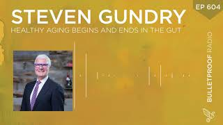 Healthy Aging Begins and Ends in the Gut – Dr. Steven Gundry – #604