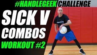SICK V Combos! Dribbling Workout #2 | #HandleGeekChallenge