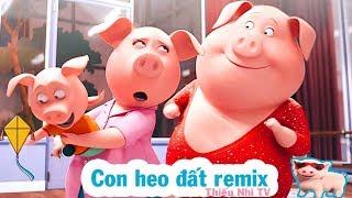 Con Heo Đất Remix 🐷 - Ca nhạc thiếu nhi vui nhộn mới nhất