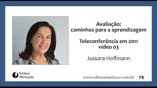 Jussara Hoffmann em Avaliação mediadora: caminhos para a aprendizagem - Vídeo 03