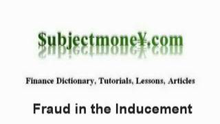 Fraud in the Inducement - (Business Contract Law) - What is the definition? - Finance Dictionary