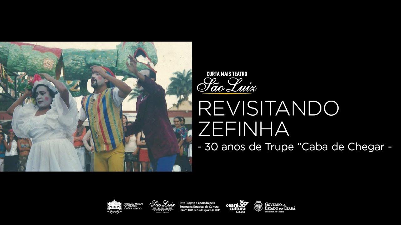 """Revisitando Zefinha - 30 anos de Trupe """"Caba de Chegar"""" (CURTA MAIS TEATRO)"""