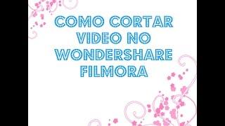 Como cortar video no ``Wondershare Filmorra``