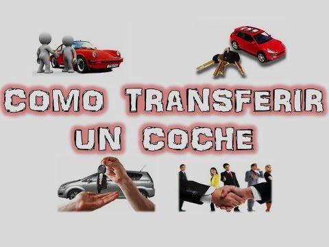 Como transferir un coche - Transferencia de un vehículo.