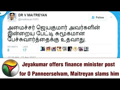 Jeyakumar offers finance minister post for O Panneerselvam, Maitreyan slams him