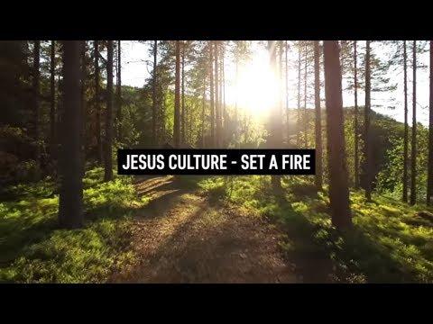 JESUS CULTURE - Set A Fire (Lyric Video)