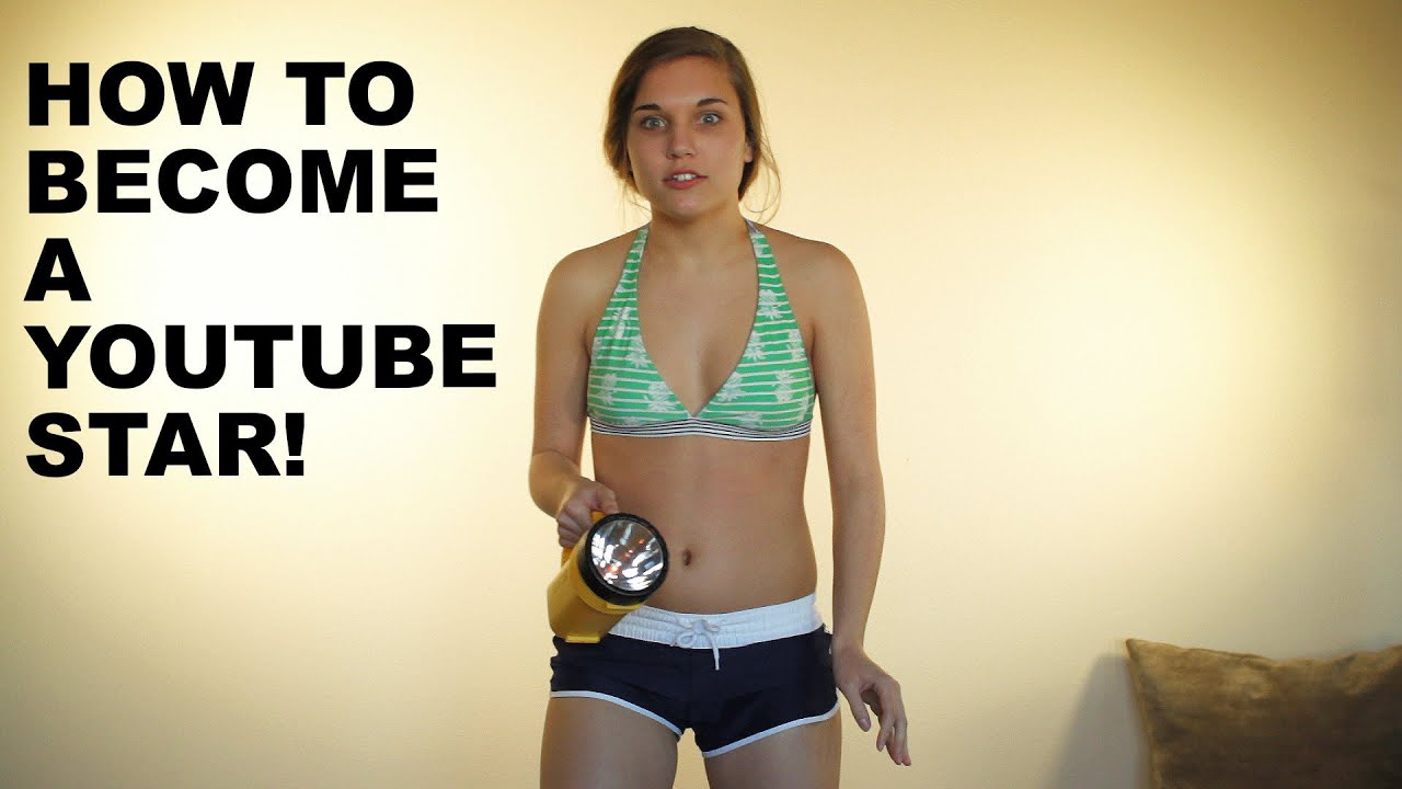 How to become a youtube star youtube