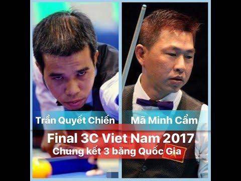 Final 3C Viet Nam 2017 : Tran Quyet Chien vs Ma Minh Cam