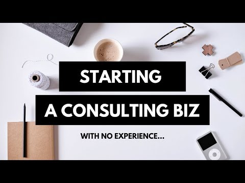 How to start a consulting business with NO experience in 2018