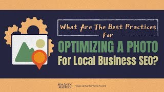What Are The Best Practices For Optimizing A Photo For Local Business SEO?