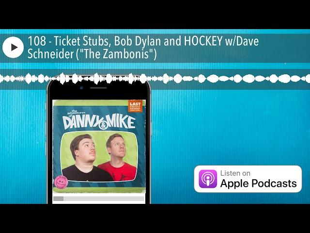 108 - Ticket Stubs, Bob Dylan and HOCKEY w/Dave Schneider (
