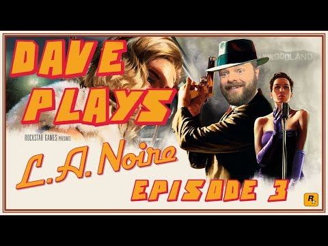 Dave Plays LA Noire - Episode 3: The hit and run