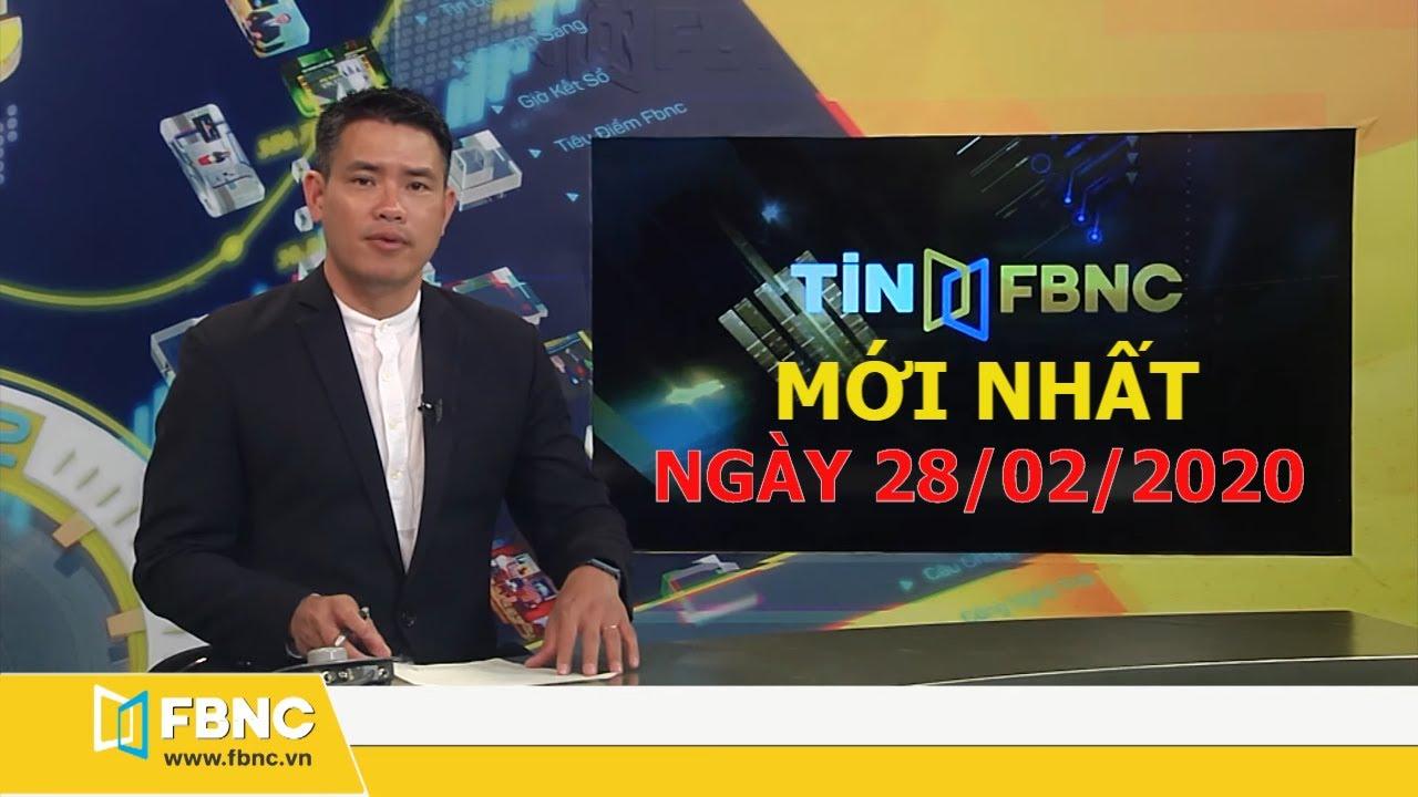Tin tức Việt Nam mới nhất hôm nay ngày 28 tháng 2,2020 | Tin tức tổng hợp FBNC TV