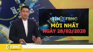 Tin tức Việt Nam mới nhất hôm nay ngày 28 tháng 2,2020   Tin tức tổng hợp FBNC TV