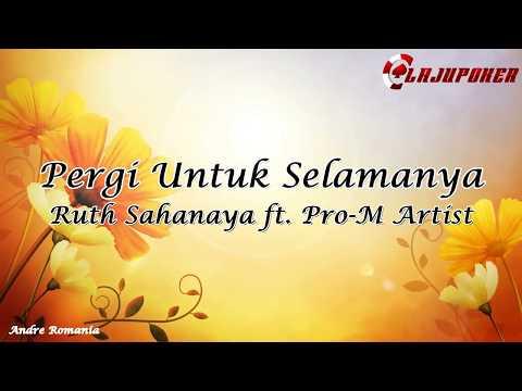 Pergi Untuk Selamanya - Ruth Sahanaya Ft. M-Pro Artist (Lirik)