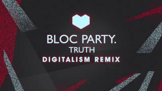 Bloc Party - Truth (Digitalism Remix) OUT NOW