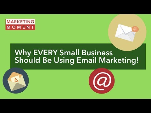 Why EVERY Small Business Should Be Using Email Marketing! - Marketing Moment