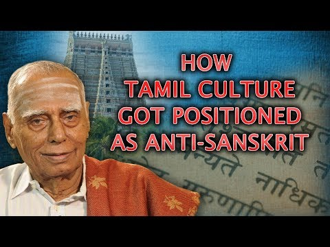 Dr. Nagaswamy Explains How & Why Tamil Culture got Positioned as Anti-Sanskrit.