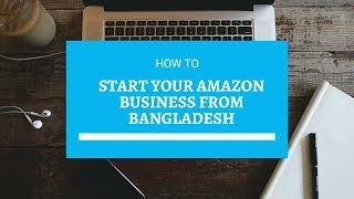 Start your Amazon FBA Business from Bangladesh ( Basic Video )