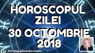 HOROSCOPUL ZILEI ~ 30 OCTOMBRIE 2018 ~ by Astrolog Alexandra Coman