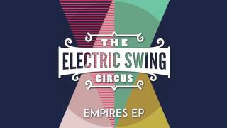 Electric Swing Circus - Empires - C@ in the H@ House Remix