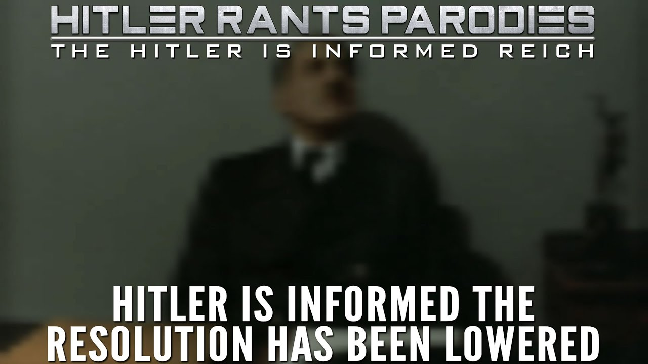 Hitler is informed the resolution has been lowered