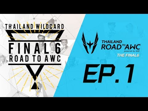 """Thailand Wildcard Road to AWC """"The FINAL6"""" EP.1"""