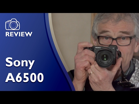 Sony A6500 detailed and comprehensive hands on review in 4K