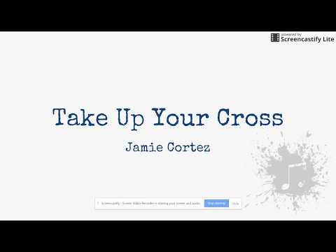 Take Up Your Cross- Jamie Cortez- Lyrics
