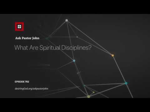What Are Spiritual Disciplines? // Ask Pastor John