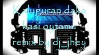 Download kaluguran daka kasi oytamu remix by dj_jhey.wmv MP3 song and Music Video